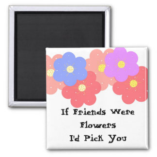 If Friends Were Flowers 2 Inch Square Magnet