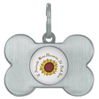 If Friends were Flowers Pet Name Tag