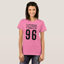If friendzone was a number it would be 96 T-Shirt