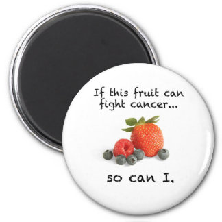 If fruit can fight cancer, so can I 2 Inch Round Magnet