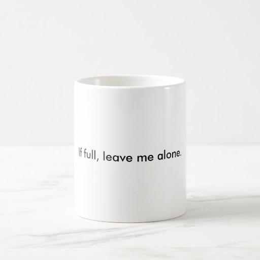 If full, leave me alone coffee mug