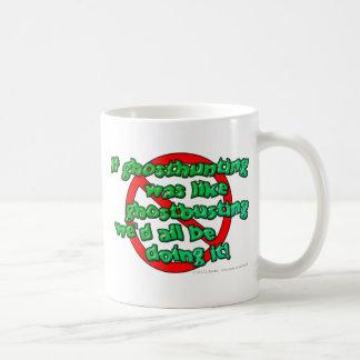If ghosthunting was like ghostbusting we'd all... coffee mug