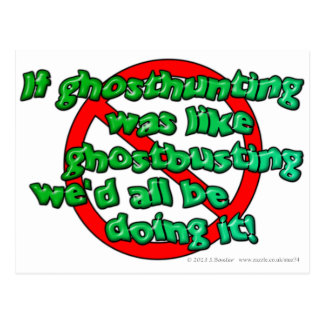 If ghosthunting was like ghostbusting we'd all... postcard