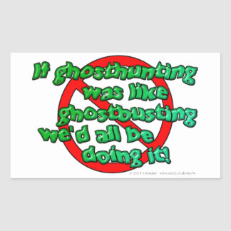If ghosthunting was like ghostbusting we'd all... rectangular sticker