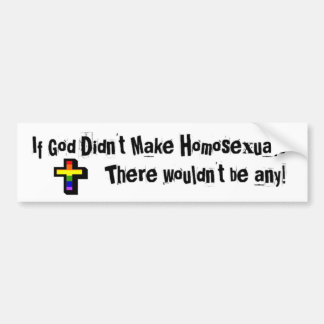 If God Didn't make Homosexuals... Car Bumper Sticker