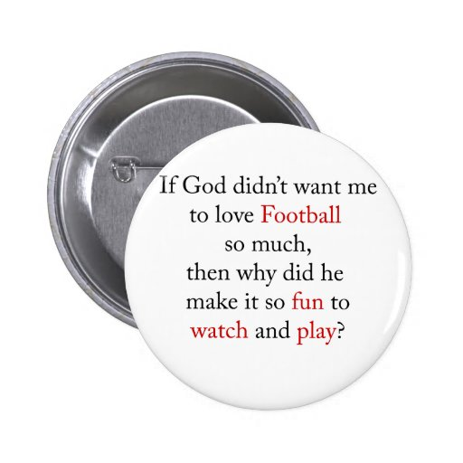 If God Didn't Want Me To Love Football So Much The Button