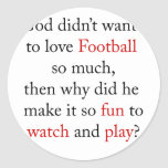 If God Didn't Want Me To Love Football So Much The Classic Round Sticker