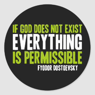 If God Does Not Exist Everything is Permissible Classic Round Sticker