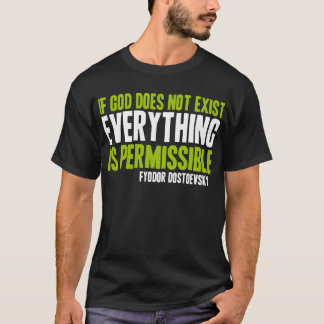 If God Does Not Exist Everything is Permissible T-Shirt