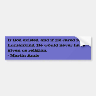 If God existed... Car Bumper Sticker