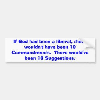 If God had been a liberal... bumper sticker