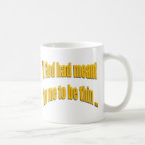 If God had meant for me to be thin Coffee Mug