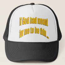 If God had meant for me to be thin Trucker Hat
