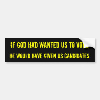 If God had wanted us to vote... Bumper Sticker