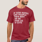 If God Hates Gay People Why Did He Make Us So Cute T-Shirt