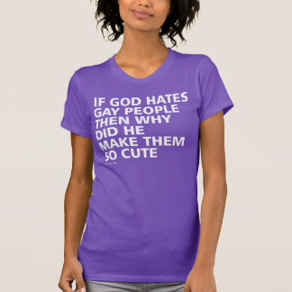 If God Hates Gay People Why So Cute PFLAG T-Shirt