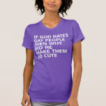 If God Hates Gay People Why So Cute PFLAG T Shirts
