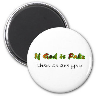 If God is fake then so are you Christian 2 Inch Round Magnet