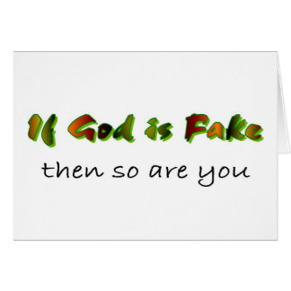 If God is fake then so are you Christian Card