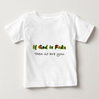 If God is fake then so are you Christian Infant T-shirt