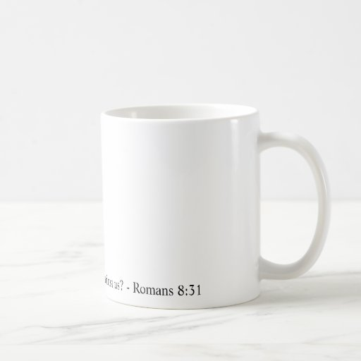 If God is for us, who can ever be against us? Coffee Mugs