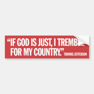 If God is just, I tremble for my country Bumper Sticker