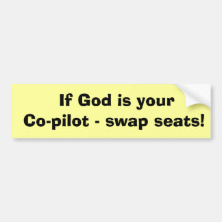 If God is your Co-pilot - swap seats! Bumper Stickers