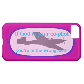 If God is your co-pilot..you're in the wrong seat! iPhone 5C Covers