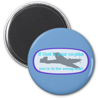If God is your co-pilot..you're in the wrong seat! Magnets