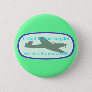 If God is your co-pilot..you're in the wrong seat! Pinback Button