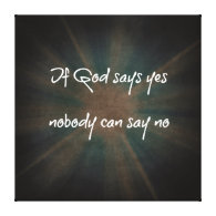 If God Says Yes Christian Quote Canvas Gallery Wrapped Canvas
