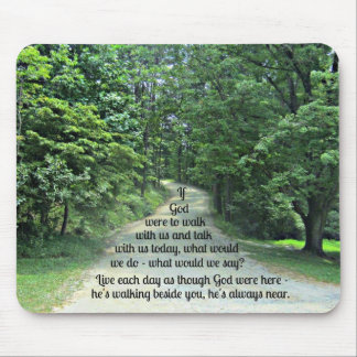 If God were to walk with us and talk with us... Mouse Pad