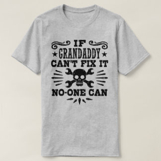 If Grandaddy Can't Fix It No One Can T-Shirt