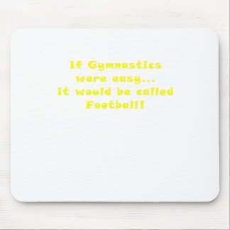 If Gymnastics were easy it would be Football Mouse Pad