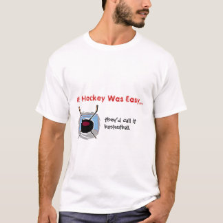 if hockey was easy... T-Shirt