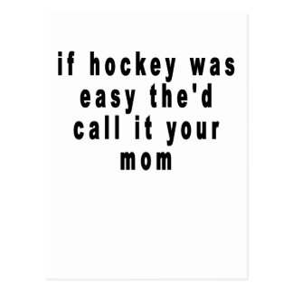 if hockey was easy the'd call it your mom tee shir postcard