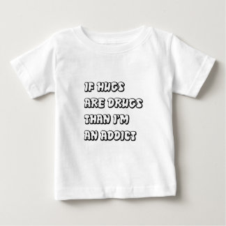 If Hugs Are Drugs Baby T-Shirt