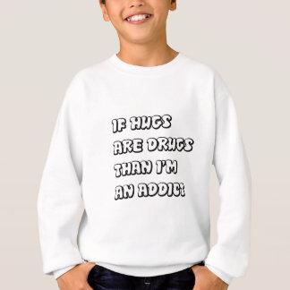 If Hugs Are Drugs Sweatshirt