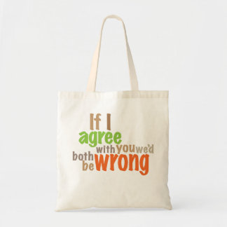 if i agree with you we'd both be wrong tote bag