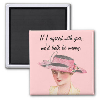 If I Agreed With You... 2 Inch Square Magnet