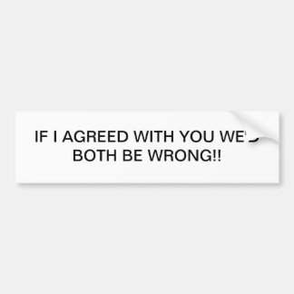 IF I AGREED WITH YOU CAR BUMPER STICKER