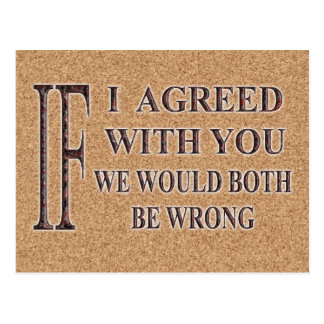 IF I AGREED WITH YOU WE WOULD BOTH BE WRONG POSTCARD