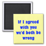 If I agreed with you we'd both be wrong 2 Inch Square Magnet