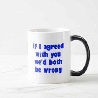 If I agreed with you we'd both be wrong Magic Mug