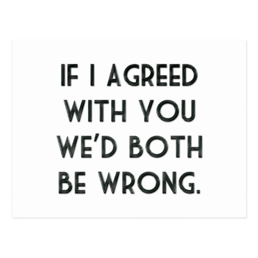 If I Agreed With You, We'd Both Be Wrong Postcard