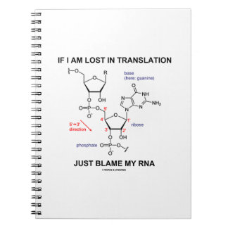 If I Am Lost In Translation Just Blame My RNA Notebook