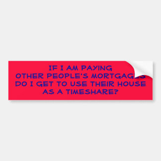 If I am paying other people's mortgages... Car Bumper Sticker