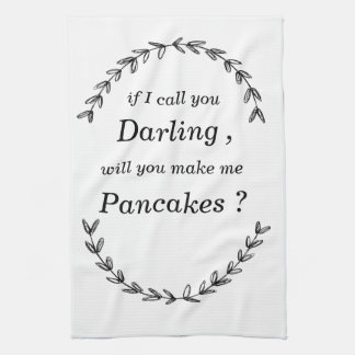 """""""if I call you darling, will you make me pancakes"""" Towels"""