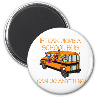 If I Can Driver A School Bus, I Can Do Anything Magnet