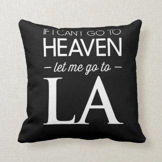 If I Can't Go to Heaven Let Me Go to LA Throw Pillow